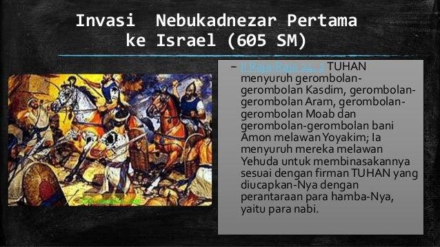 Invasi Nebukadnezar Pertama ke Israel (605 SM) – II Raja-Raja 24: 2TUHAN menyuruh gerombolan- gerombolan Kasdim, gerombola...