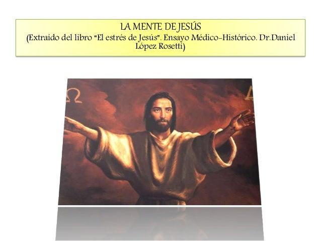 """LA MENTE DE JESÚS (Extraído del libro """"El estrés de Jesús"""". Ensayo Médico-Histórico. Dr.Daniel López Rosetti)"""