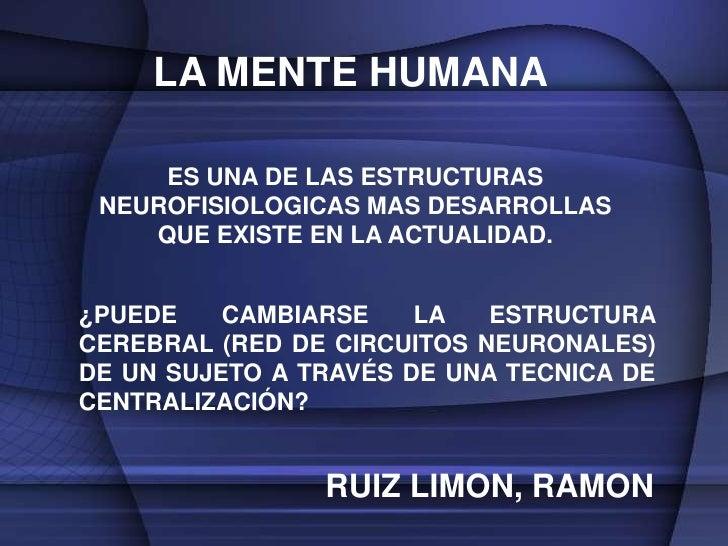 LA MENTE HUMANA<br />ES UNA DE LAS ESTRUCTURAS  NEUROFISIOLOGICAS MAS DESARROLLAS QUE EXISTE EN LA ACTUALIDAD.<br />¿PUEDE...