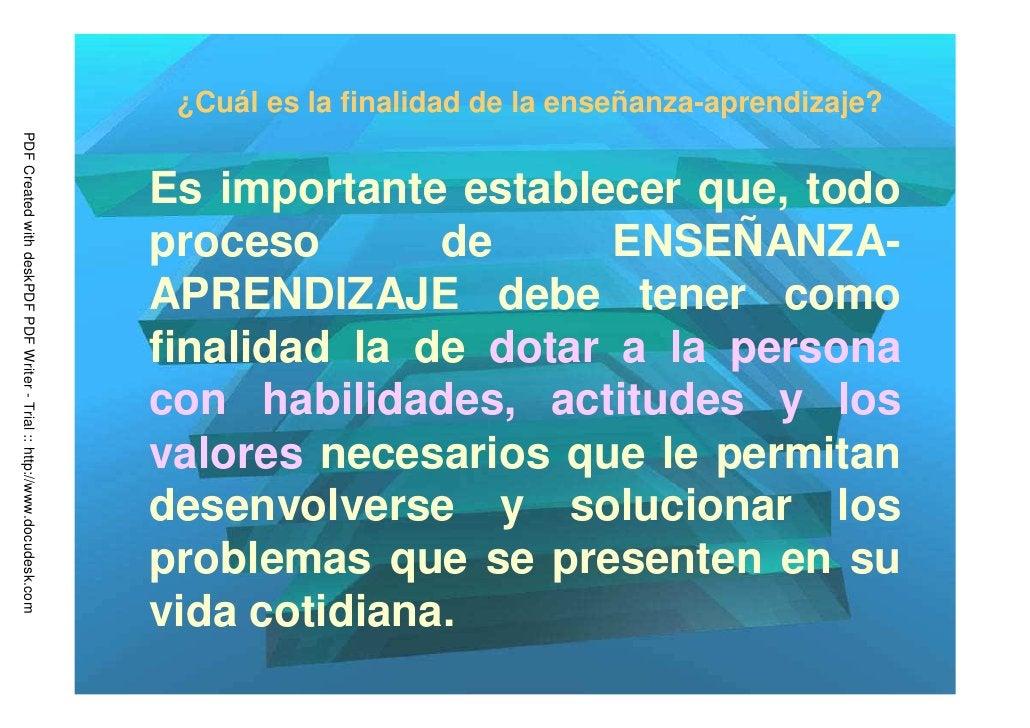 ¿Cuál es la finalidad de la enseñanza-aprendizaje?PDF Created with deskPDF PDF Writer - Trial :: http://www.docudesk.com  ...