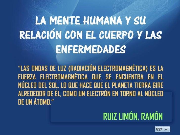 """LA MENTE HUMANA Y SURELACIÓN CON EL CUERPO Y LAS       ENFERMEDADES""""LAS ONDAS DE LUZ (RADIACIÓN ELECTROMAGNÉTICA) ES LAFUE..."""