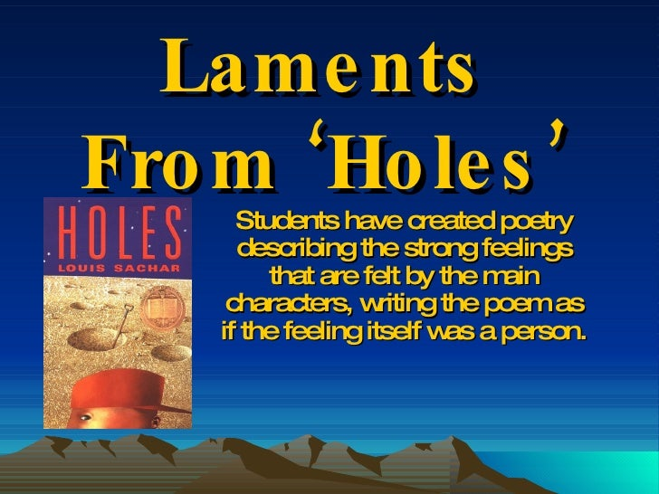 Laments From 'Holes' Students have created poetry describing the strong feelings that are felt by the main characters, wri...