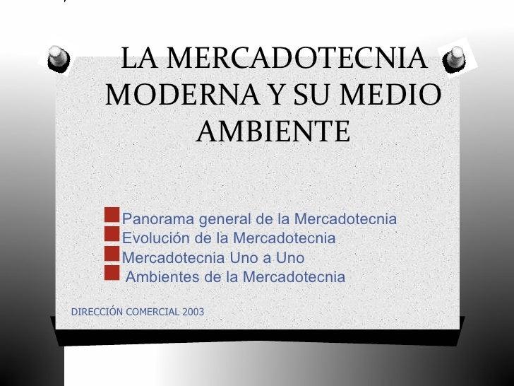 LA MERCADOTECNIA       MODERNA Y SU MEDIO            AMBIENTE       Panorama general de la Mercadotecnia      Evolución ...