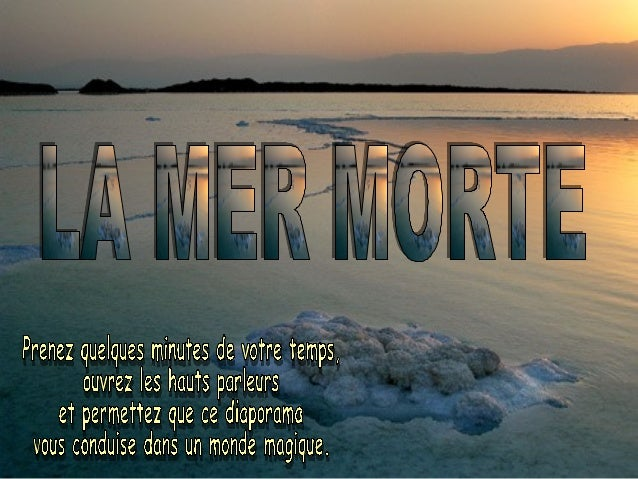 La plus basse La plus salée La plus magique Qui aime de tout son coeur LA MER MORTE  Traduction Française: Georges Rackier...