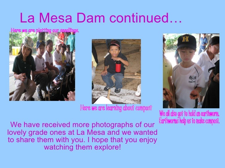 La Mesa Dam continued… We have received more photographs of our lovely grade ones at La Mesa and we wanted to share them w...