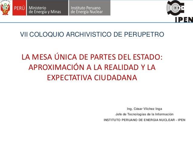 VII COLOQUIO ARCHIVISTICO DE PERUPETRO  LA MESA ÚNICA DE PARTES DEL ESTADO: APROXIMACIÓN A LA REALIDAD Y LA EXPECTATIVA CI...