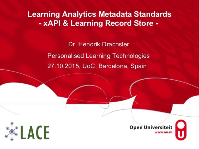 Learning Analytics Metadata Standards - xAPI & Learning Record Store - Dr. Hendrik Drachsler Personalised Learning Technol...