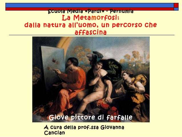 Scuola Media «Pardi» - Pernumia           La Metamorfosi:dalla natura all'uomo, un percorso che               affascina   ...