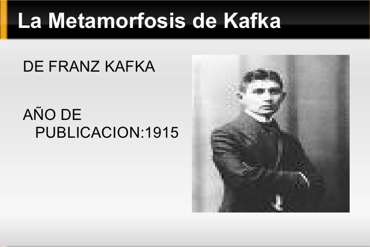 La Metamorfosis de Kafka DE FRANZ KAFKA AÑO DE PUBLICACION:1915
