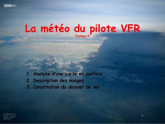 La météo du pilote VFR                     Pratique !!!1. Analyse d'une carte en surface2. Description des nuages3. Consti...