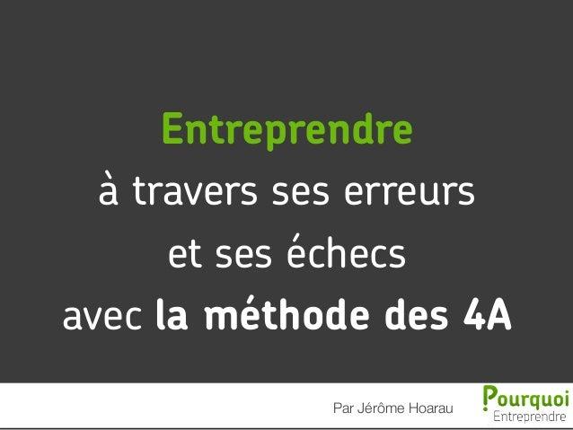 Entreprendre à travers ses erreurs et ses échecs avec la méthode des 4A Par Jérôme Hoarau