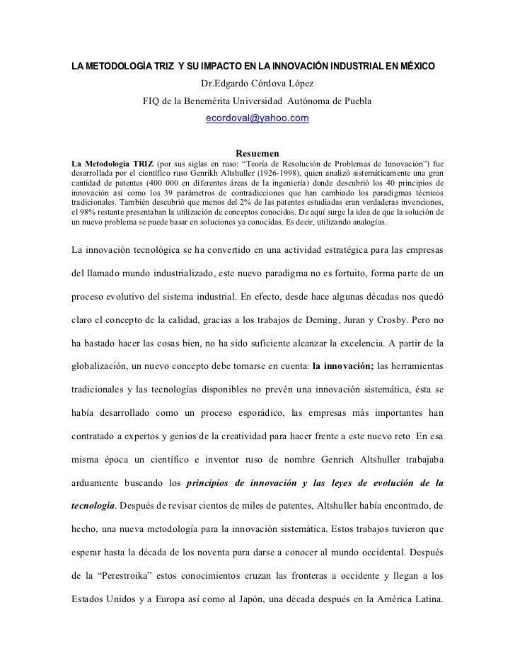 LA METODOLOGÍA TRIZ Y SU IMPACTO EN LA INNOVACIÓN INDUSTRIAL EN MÉXICO                                      Dr.Edgardo Cór...