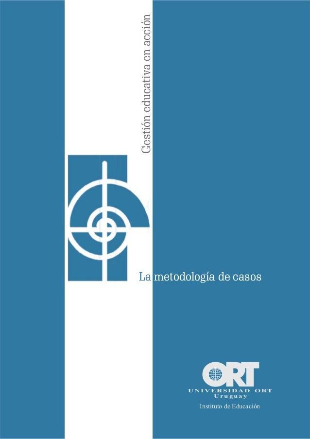 Gestióneducativaenacción La metodología de casos U r u g u a y U N I V E R S I D A D O RT Instituto de Educación