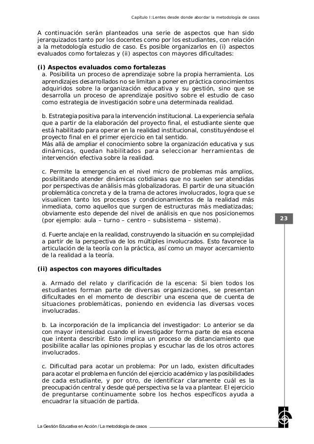 La Gestión Educativa en Acción / La metodología de casos 23 A continuación serán planteados una serie de aspectos que han ...