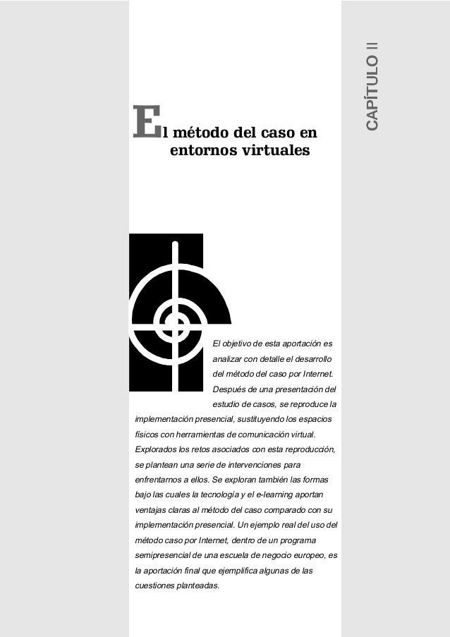 La Gestión Educativa en Acción / La metodología de casos 27 l método del caso en entornos virtuales E El objetivo de esta ...