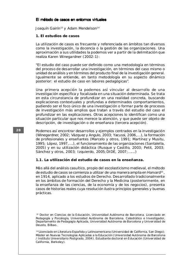 28 1. El estudios de casos La utilización de casos es frecuente y referenciada en ámbitos tan diversos como la investigaci...