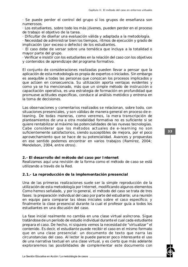 La Gestión Educativa en Acción / La metodología de casos 33 · Se puede perder el control del grupo si los grupos de enseña...