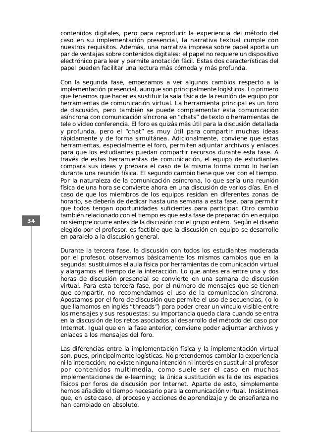 34 contenidos digitales, pero para reproducir la experiencia del método del caso en su implementación presencial, la narra...