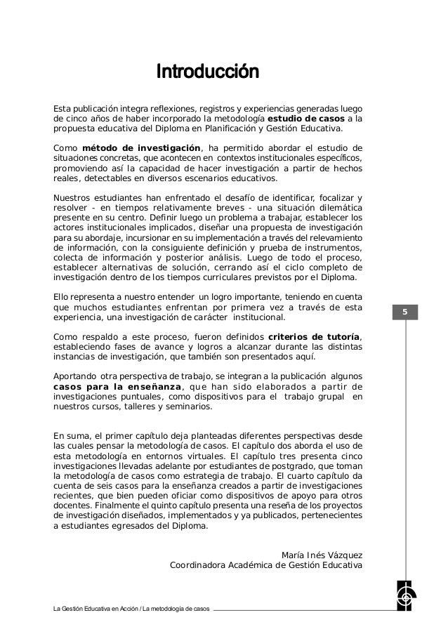 La Gestión Educativa en Acción / La metodología de casos 5 Esta publicación integra reflexiones, registros y experiencias ...