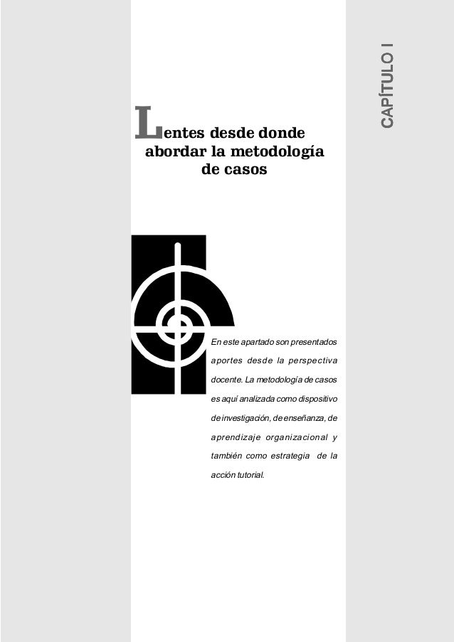 La Gestión Educativa en Acción / La metodología de casos 7 entes desde donde abordar la metodología de casos CAPÍTULOICAPÍ...