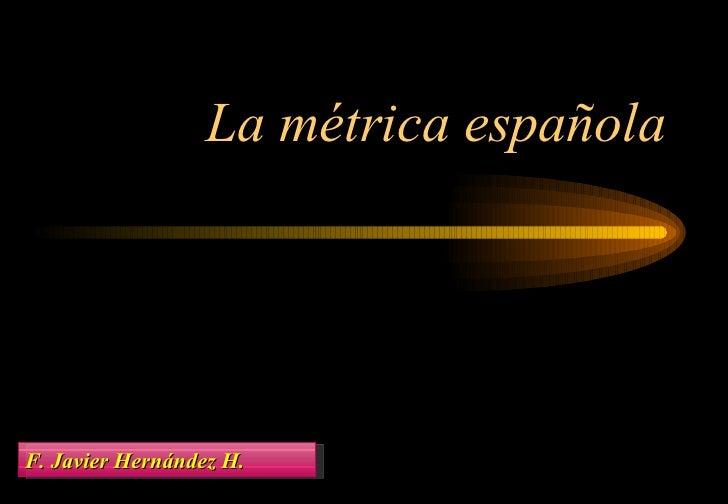 La m étrica española F. Javier Hernández H.