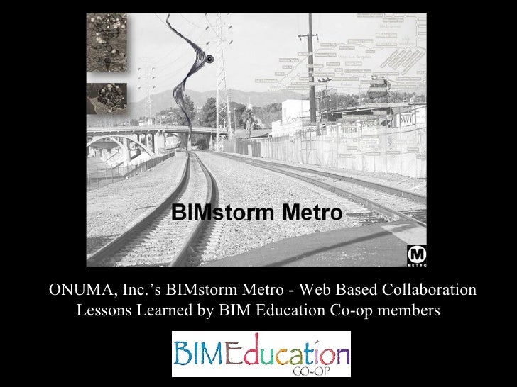 ONUMA, Inc.'s BIMstorm Metro - Web Based Collaboration Lessons Learned by BIM Education Co-op members