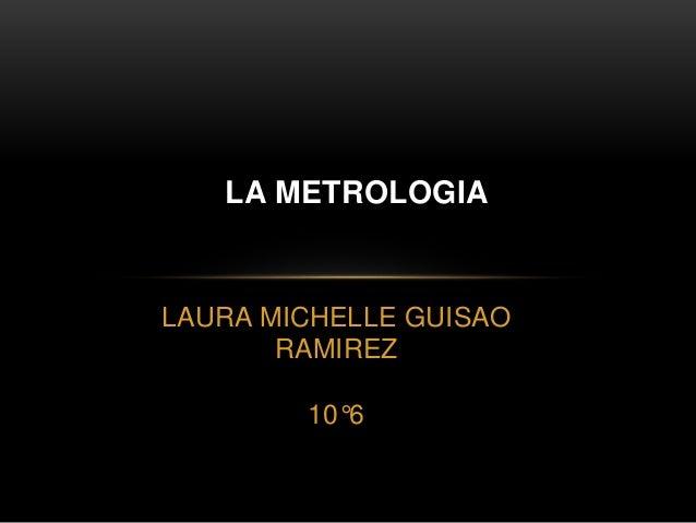LAURA MICHELLE GUISAO RAMIREZ 10°6 LA METROLOGIA