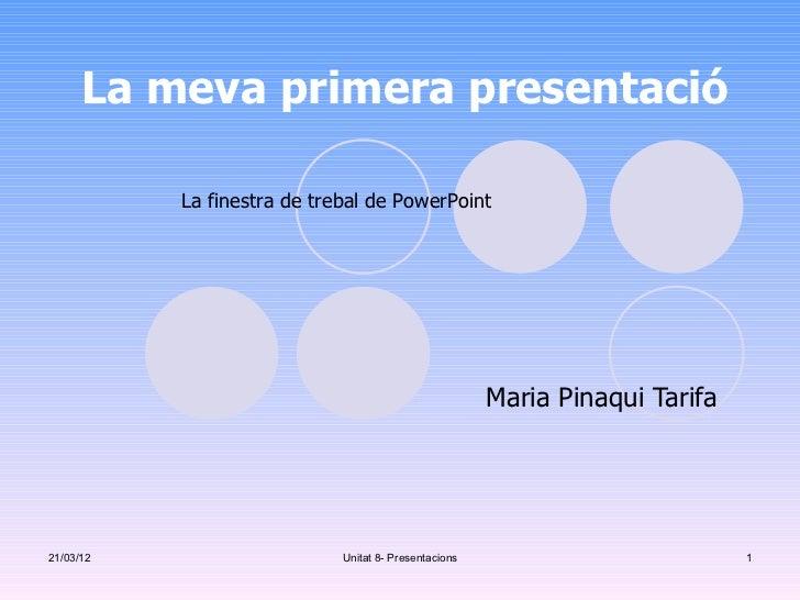 La meva primera presentació           La finestra de trebal de PowerPoint                                                 ...