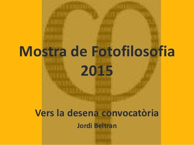 Mostra de Fotofilosofia 2015 Vers la desena convocatòria Jordi Beltran