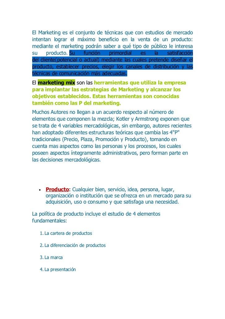 El Marketing es el conjunto de técnicas que con estudios de mercadointentan lograr el máximo beneficio en la venta de un p...