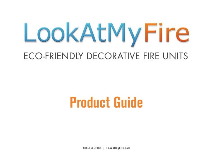 ECO-FRIENDLY DECORATIVE FIRE UNITS         product guide            480-652-9966 | lookatMyFire.com