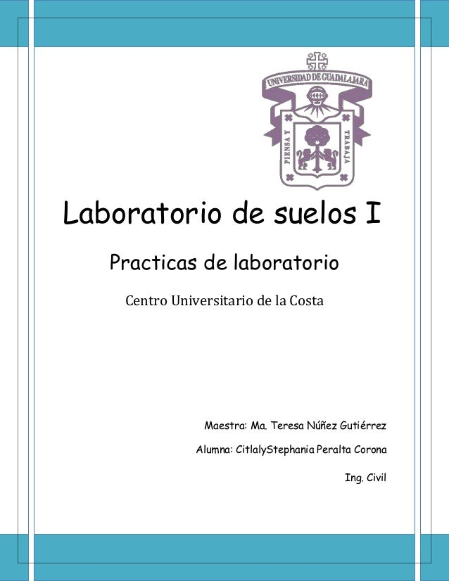 Laboratorio de suelos I   Practicas de laboratorio    Centro Universitario de la Costa                Maestra: Ma. Teresa ...