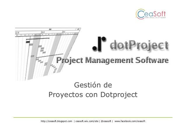 Gestión de Proyectos con Dotproject http://ceasoft.blogspot.com | ceasoft.wix.com/site | @ceasoft | www.facebook.com/ceaso...