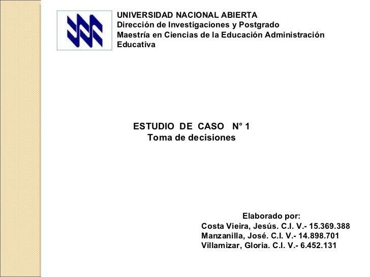 ESTUDIO  DE  CASO  N° 1 Toma de decisiones Elaborado por: Costa Vieira, Jesús.  C.I. V.- 15.369.388 Manzanilla, José. C.I....