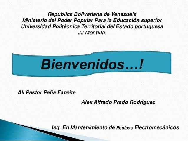 Bienvenidos…!Alì Pastor Peña FaneiteAlex Alfredo Prado RodríguezRepublica Bolivariana de VenezuelaMinisterio del Poder Pop...