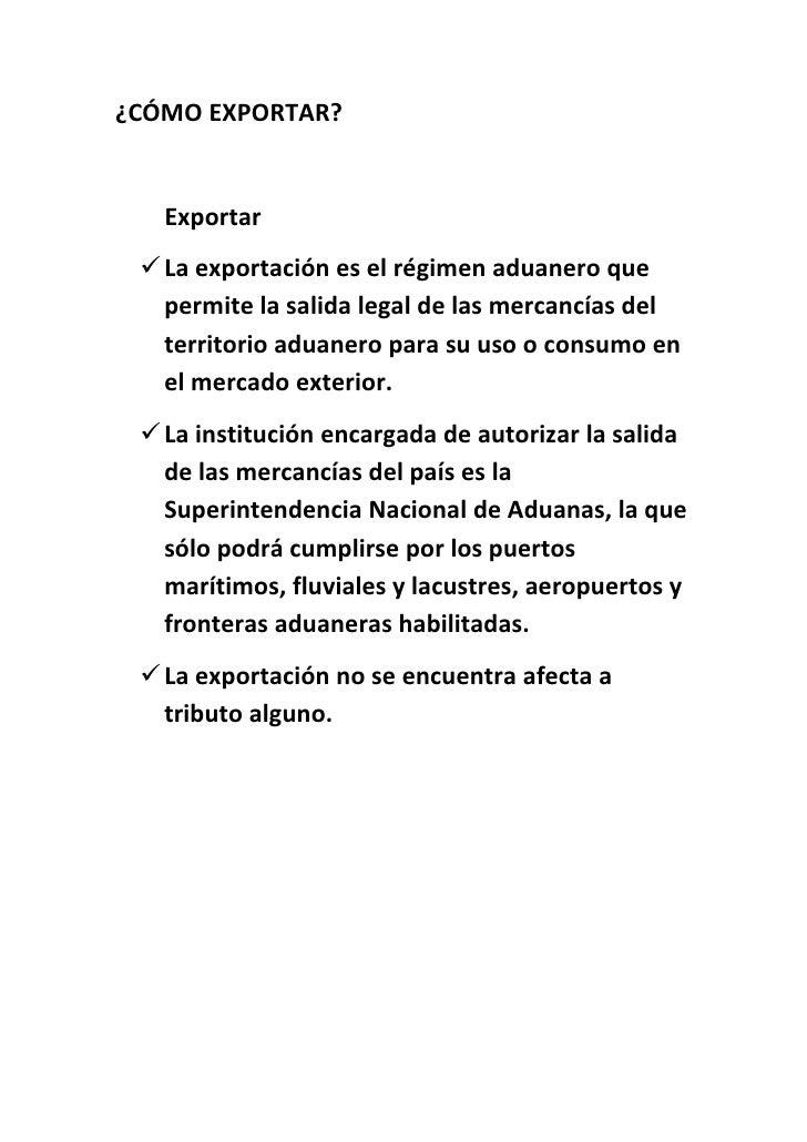 ¿CÓMO EXPORTAR?      Exportar   La exportación es el régimen aduanero que    permite la salida legal de las mercancías de...