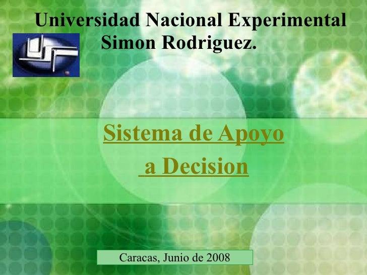 Universidad Nacional Experimental Simon Rodriguez.   Sistema de Apoyo a Decision Caracas, Junio de 2008