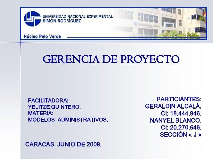 GERENCIA DE PROYECTO<br />PARTICIANTES:<br />GERALDIN ALCALÀ. <br />CI: 18.444.946.<br />NANYEL BLANCO. <br />CI: 20.270.6...