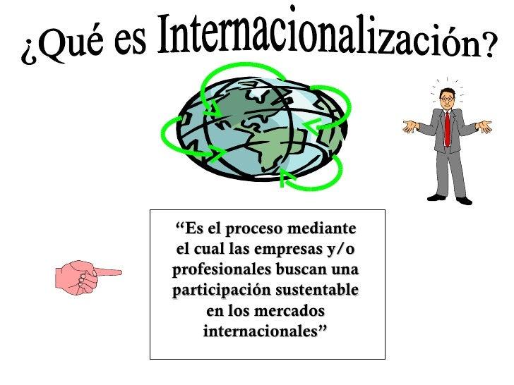 """""""Es el proceso medianteel cual las empresas y/oprofesionales buscan unaparticipación sustentable     en los mercados    in..."""