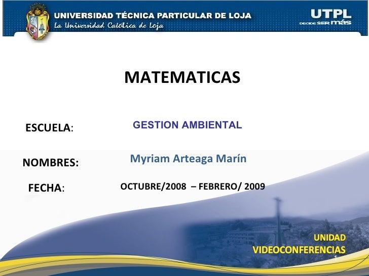 ESCUELA : NOMBRES: MATEMATICAS  FECHA : Myriam Arteaga Marín OCTUBRE/2008  – FEBRERO/ 2009 GESTION AMBIENTAL