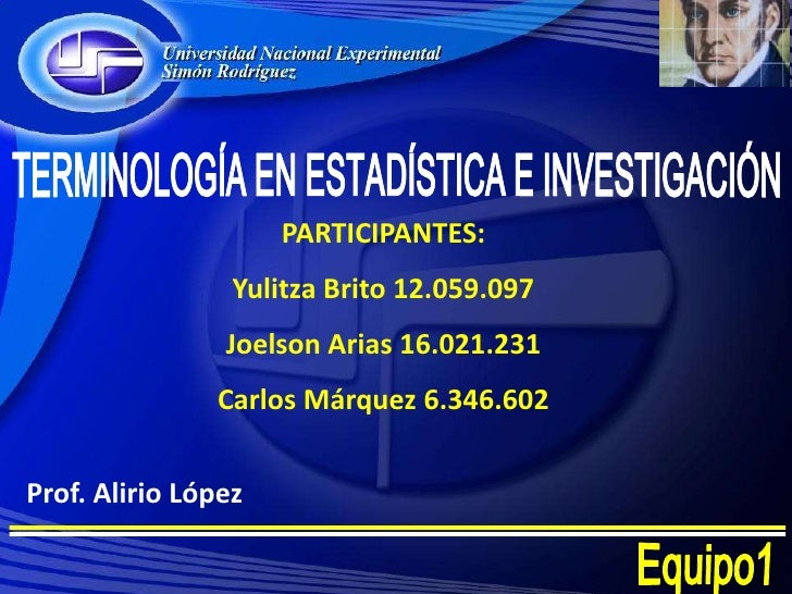 TERMINOLOGÍA EN ESTADÍSTICA E INVESTIGACIÓN<br />PARTICIPANTES:<br />Yulitza Brito 12.059.097<br />Joelson Arias 16.021.23...