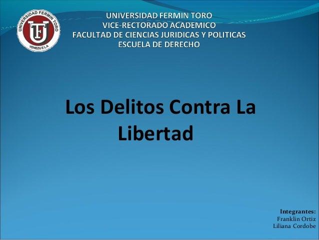Integrantes: Franklin Ortiz Liliana Cordobe Los Delitos Contra La Libertad