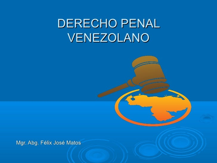 DERECHO PENAL                 VENEZOLANOMgr. Abg. Félix José Matos