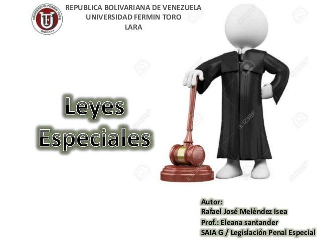 Autor: Rafael José Meléndez Isea Prof.: Eleana santander SAIA G / Legislación Penal Especial REPUBLICA BOLIVARIANA DE VENE...
