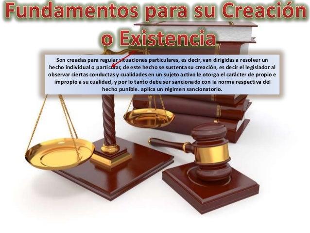 Son creadas para regular situaciones particulares, es decir, van dirigidas a resolver un hecho individual o particular, de...