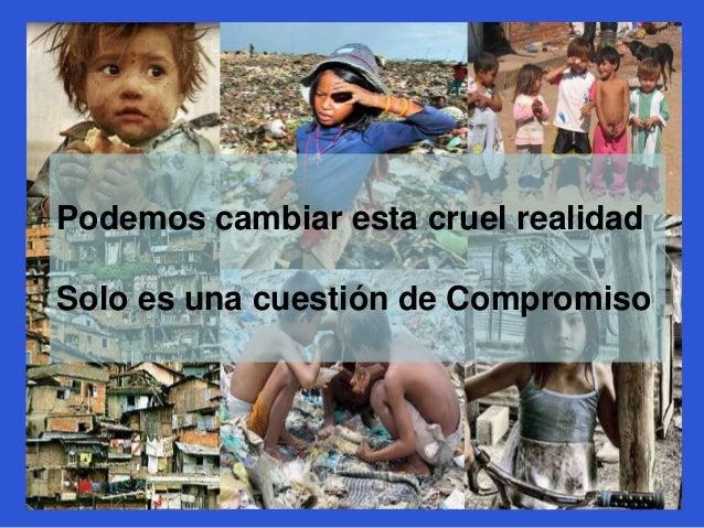 Podemos cambiar esta cruel realidad Solo es una cuestión de Compromiso