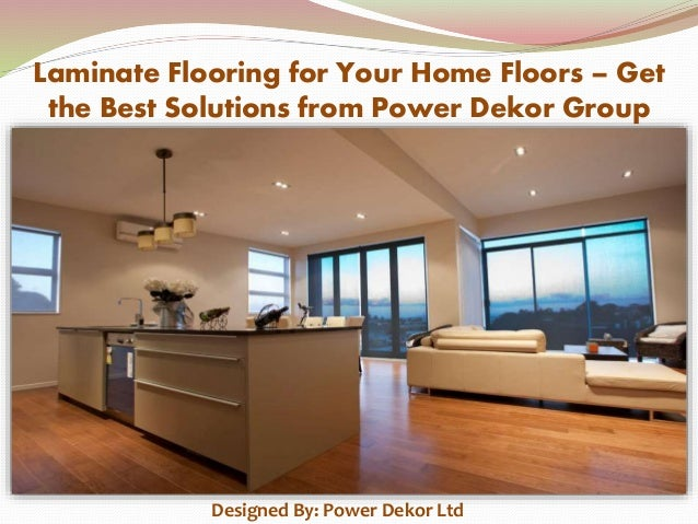 Laminate Flooring for Your Home Floors – Get the Best Solutions from Power Dekor Group Designed By: Power Dekor Ltd