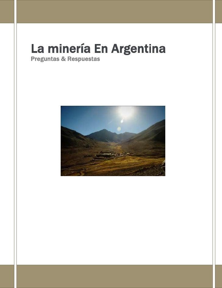 La minería En ArgentinaPreguntas & Respuestas1051495357812<br />¿Qué riesgos plantea la explotación a cielo abierto? ¿ qué...