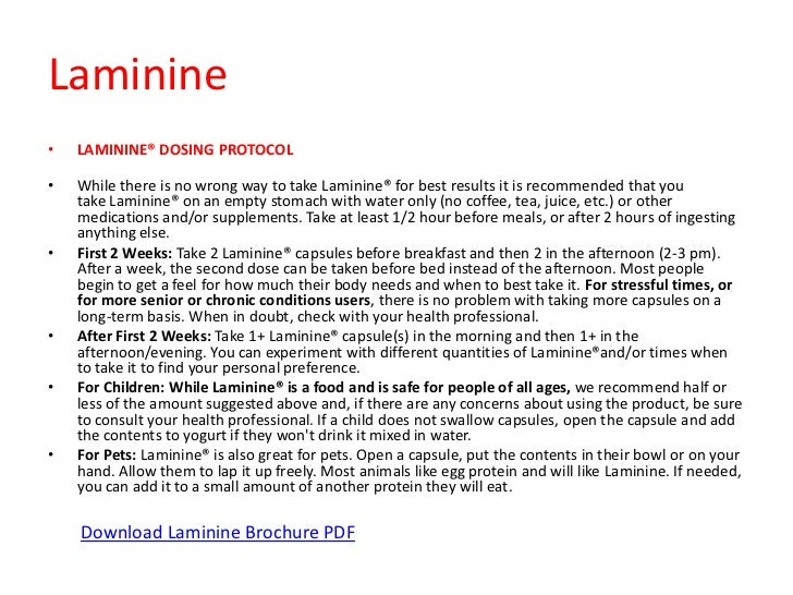 Laminine•   LAMININE® DOSING PROTOCOL•   While there is no wrong way to take Laminine® for best results it is recommended ...