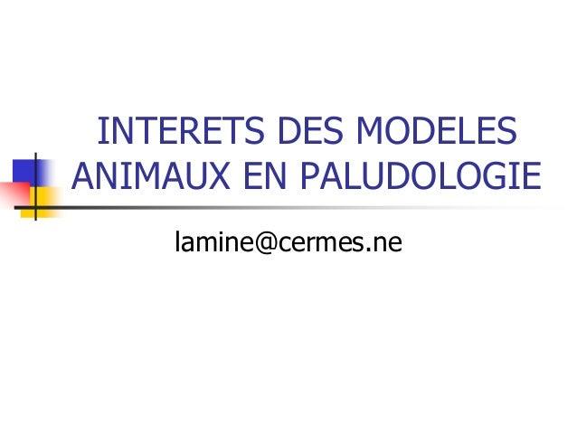 INTERETS DES MODELESANIMAUX EN PALUDOLOGIE    lamine@cermes.ne
